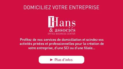Hans & associés Business Center Paris, Strasbourg-Entzheim, Sausheim, Montbéliard Profitez de nos services de domiciliation et scindez vos activités privées et professionnelles pour la création de votre entreprise, d'une SCI ou d'une filiale...